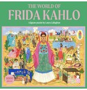 Holly Black, illustrations by Laura Callaghan The World of Frida Kahlo