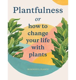 Julie Rose Bower and Jonathan Kaplan, illustrations by Grace Helmer Plantfulness
