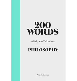 Anja Steinbauer 200 Words to Help You Talk about Philosophy