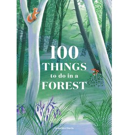 Jennifer Davis, illustrations by Eleanor Taylor 100 Things to Do in a Forest