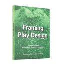 Sune Gudiksen and Helle Marie Skovbjerg Framing Play Design
