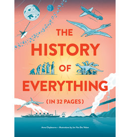 Anna Claybourne, illustrations by Jan Van Der Veken The History of Everything in 32 Pages