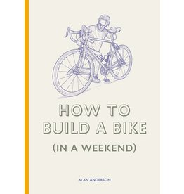 Alan Anderson Lee & John Phillips How to Build a Bike (in a Weekend)