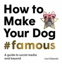 Loni Edwards How To Make Your Dog #Famous