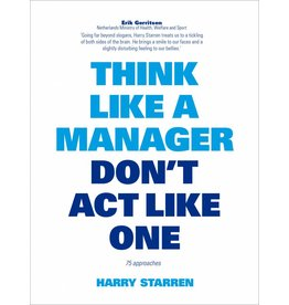Harry Starren Think like a manager, Don't Act Like One