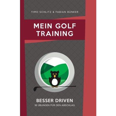Fabian Bünker Mein Golf Training - Besser Driven: 18 Übungen für den Abschlag