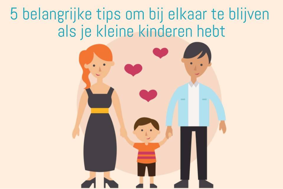 5 belangrijke tips om bij elkaar te blijven als je kleine kinderen hebt