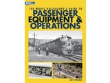 Kalmbach The Model Railroader's Guide to Passenger Equipment & Operations