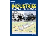 Kalmbach The Model Railroader's Guide to Industries Along the Tracks