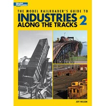 The Model Railroader\'s Guide to Industries Along the Tracks 2