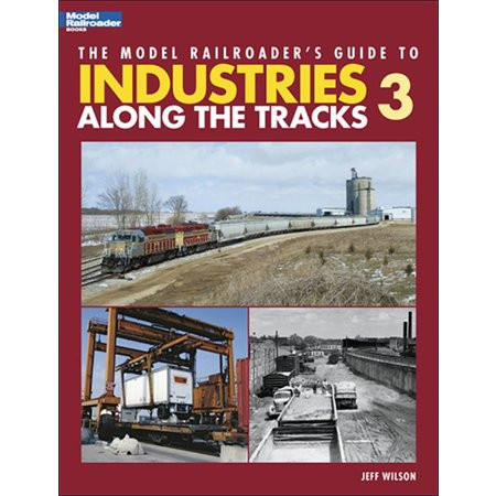 Kalmbach Model Railroader's Guide to Industries Along the Tracks 3