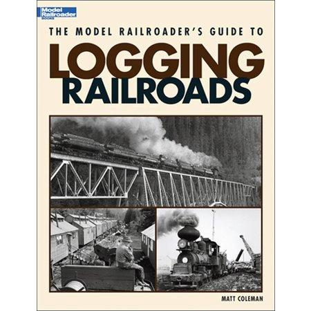 Kalmbach The Model Railroader\'s Guide to Logging Railroads