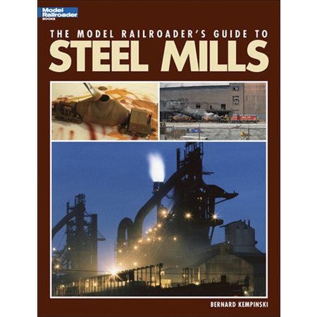 Kalmbach The Model Railroader's Guide to Steel Mills