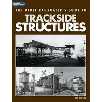 The Model Railroader's Guide to Trackside Structures