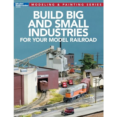 Kalmbach Build Big and Small Industries for your Model Railroad