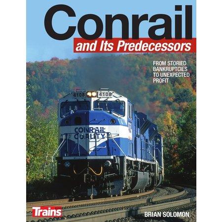Kalmbach Conrail and Its Predecessors Brian Solomon