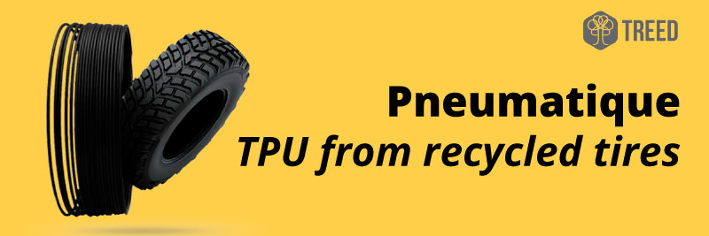 Pneumatique TPU from recycled tires by Treed filaments