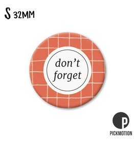Magneet Pickmotion 32 mm Don`t Forget