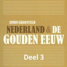 Simon Groenveld Nederland & de Gouden Eeuw - deel 3: De nadagen van de Tachtigjarige Oorlog - Oorlog en economische groei creëerden de Gouden Eeuw