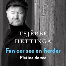 Tsjêbbe Hettinga Fan oer see en fierder / Platina de zee