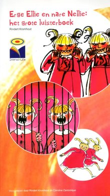 Rindert Kromhout Erge Ellie en nare Nellie: het grote luisterboek - Erge Ellie en nare Nellie; De wraak van Ellie en Nellie en Ellie en Nellie in gevaar