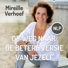 Mireille Verhoef Op weg naar de betere versie van jezelf - Een persoonlijke reis met Mireille Verhoef en NLP