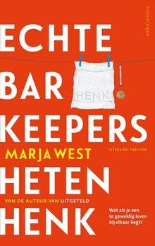 Marja West Echte barkeepers heten Henk - Wat als je een te geweldig leven bij elkaar liegt?