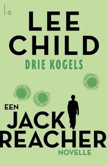 Lee Child Drie kogels - Een Jack Reacher verhaal
