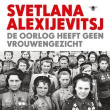 Svetlana Alexijevitsj De oorlog heeft geen vrouwengezicht