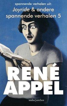 René Appel Spannende verhalen uit Joyride & andere spannende verhalen 5 - Vader en zoon, Boekenliefde, Meisje van de overkant, Heterdaad