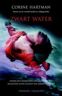 Corine Hartman Zwart water - Onder het rimpelloze oppervlak van een succesvol leven schuilt een groot verdriet
