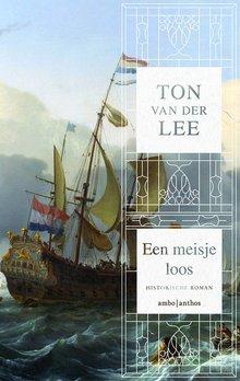Ton van der Lee Een meisje loos - Historische roman
