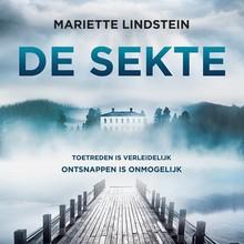 Mariette Lindstein De sekte - Toetreden is verleidelijk, ontsnappen is onmogelijk