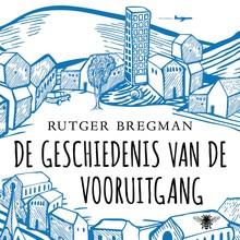 Rutger Bregman De geschiedenis van de vooruitgang