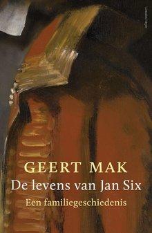 Geert Mak De levens van Jan Six - Een familiegeschiedenis