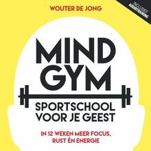 Wouter de Jong Mindgym: Sportschool voor je geest - In 12 weken meer focus, rust én energie
