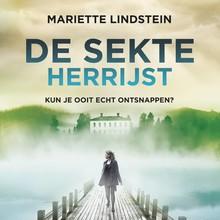 Mariette Lindstein De sekte herrijst - Kun je ooit echt ontsnappen?