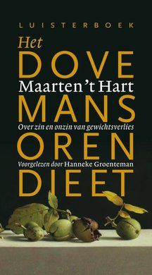 Maarten 't Hart Het dovemansorendieet - Over zin en onzin van gewichtsverlies