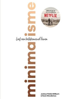 Joshua Fields Millburn; Ryan Nicodemus Minimalisme - Leef een betekenisvol leven