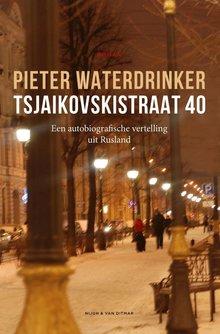 Pieter Waterdrinker Tsjaikovskistraat 40 - Een autobiografische vertelling uit  Rusland