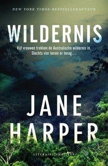 Jane Harper Wildernis - Vijf vrouwen trekken de Australische wildernis in. Slechts vier keren terug...