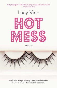 Lucy Vine Hot Mess - Stel je voor: Bridget Jones op Tinder, Carrie Bradshaw in Londen en Lena Dunham's Girls als roman...