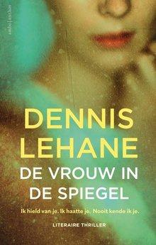 Dennis Lehane De vrouw in de spiegel - Ik hield van je. Ik haatte je. Nooit kende ik je.