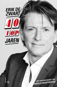 Erik de Zwart 40 Topjaren - Met een voorwoord van Angela Groothuizen