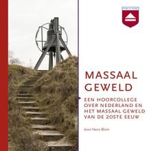 Hans Blom Massaal geweld - Een hoorcollege over Nederland en het massaal geweld van de 20ste eeuw