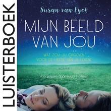 Susan van Eyck Mijn beeld van jou - Wat zou jij opgeven voor de liefde van je leven?