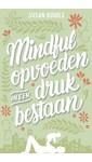 Susan Bögels Mindful opvoeden in een druk bestaan