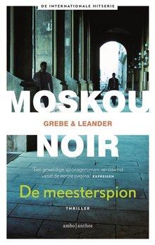 Camilla Grebe; Paul Leander-Engström De meesterspion - Moskou Noir