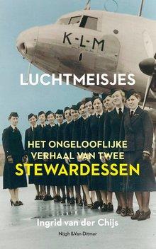 Ingrid van der Chijs Luchtmeisjes - Het ongelooflijke verhaal van twee stewardessen