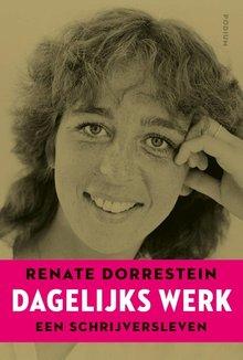 Renate Dorrestein Dagelijks werk - Een schrijversleven